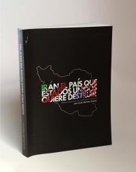 Libro Irán, el país que Estados Unidos Quiere Destruir